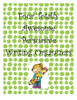 Four Totally Awesome Persuasive Writing Organizers