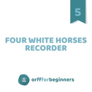 Four White Horses: Recorder Unit for 5th grade