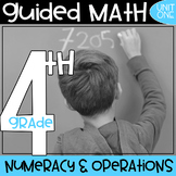 Fourth Grade - Guided Math - Numeracy and Operations