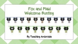 "Fox and Plaid Welcome Bunting Banner ""The Fox Says Welcome!"""