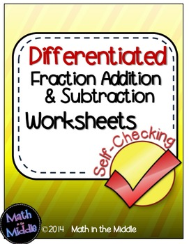 Fraction Addition & Subtraction Self-Checking Worksheets - Differentiated