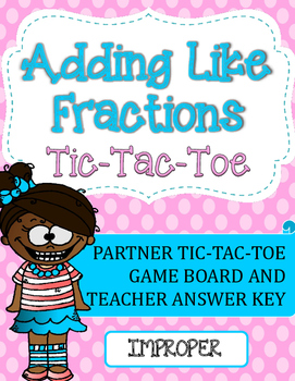 Fraction Addition Tic-Tac-Toe Game: Adding Like Fractions (Improper)