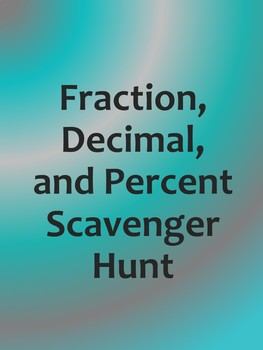 Fraction, Decimal, and Percent Scavenger Hunt