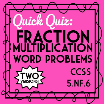 Fraction Multiplication Word Problems Quiz, 5.NF.6 Assessment, 2 Versions!