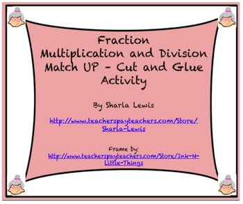 Fraction Multiplication and Division Match Up/Cut and Glue Activity