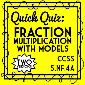 Fraction Multiplication with Models Quiz, 5.NF.4A Assessment, 2 Versions!