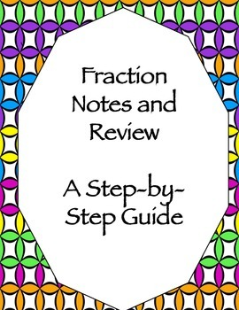 Fraction Notes and Review Packet- A Step-by-Step Guide
