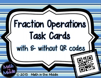 Fraction Operations Task Cards - With & Without QR Codes
