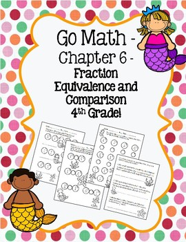 Go Math Chapter 6 - 4th Gr - Fraction Equivalence and Comparison Practice