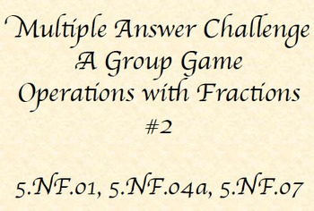 5th Grade Fraction Review, Multiple Answer Challenge Game, 5.NF.1, 4a, 7