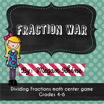 Fraction War- A Dividing Fractions Game