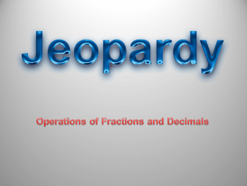 Fraction and Decimal Operations Jeopardy