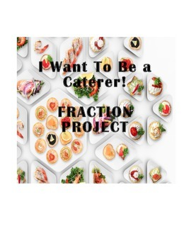 Fraction project:  I want to be a caterer!