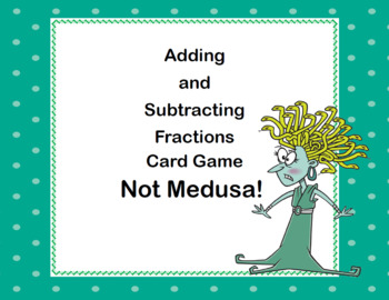 Fractions-Adding and Subtracting Like Denominators-4-6 -Not Medusa! Card Game