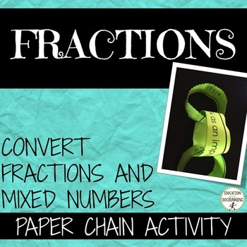 Fractions Convert Mixed numbers and Fractions Paper Chain Activity