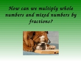 Fractions:  How can we multiply a whole number and mixed number by a fraction?