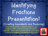 Fractions Interactive Presentation:  Identify, Create an Equivalent, and Reduce!