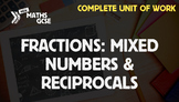 Fractions: Mixed Numbers & Reciprocals - Complete unit of Work