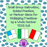 Multiply Fractions by Whole Numbers TEKS 5.3I Small Group Partner Game