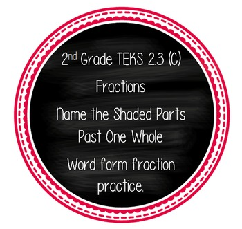 Fractions - Name the Shaded Parts Past One Whole TEKS 2.3 (C)