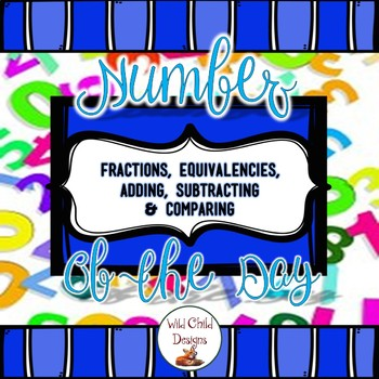Fractions Number of the Day: Fractions, Equivalencies, Comparing, + & -