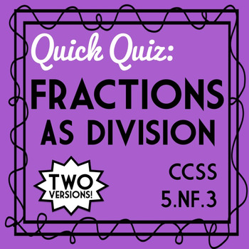 Fractions as Division Quiz, 5.NF.3 Assessment, Includes Two Versions!