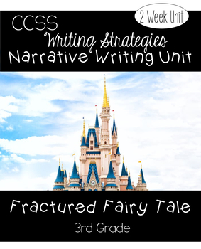 Fractured Fairy Tale 3rd Grade CCSS Aligned Writing Unit