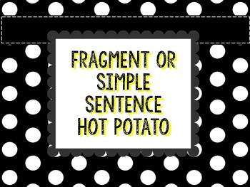 Fragment and Simple Sentence Hot Potato