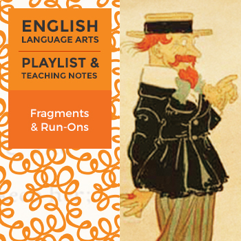 Fragments and Run-Ons - Playlist and Teaching Notes