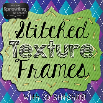 Frames - Stitched Frames {17 Texture Frames with 3D Stitching}