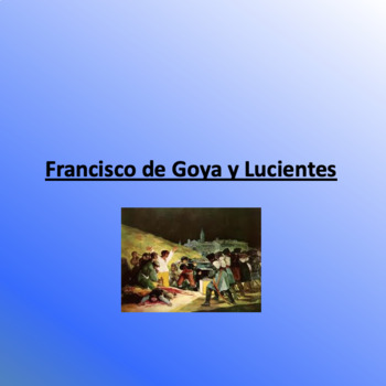 Francisco de Goya y Lucientes: Spanish Artist Powerpoint Outline