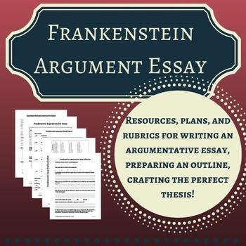 Frankenstein Argument Essay! Thesis, outline, essay, rubrics INCLUDED!