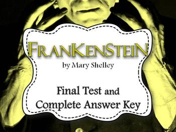 FRANKENSTEIN FINAL TEST AND COMPLETE ANSWER KEY