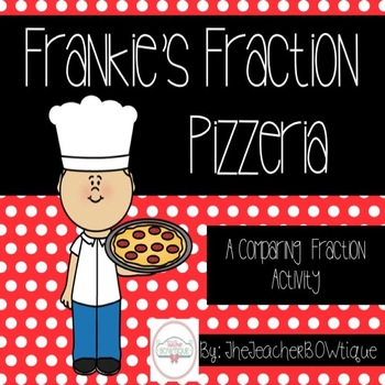Frankie's Fraction Pizzeria: A Comparing Fractions Activity