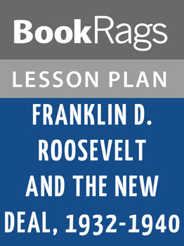 Franklin D. Roosevelt and the New Deal, 1932-1940 Lesson Plans