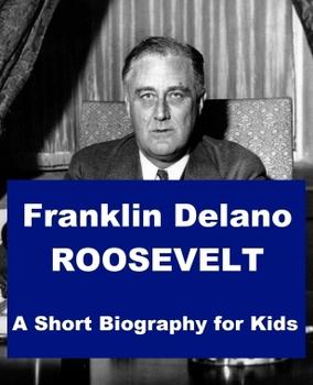 Franklin Delano Roosevelt - A Short Biography for Kids