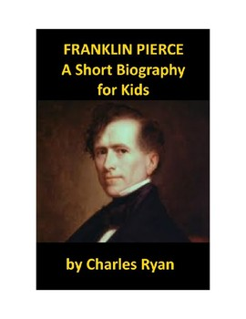 Franklin Pierce - A Short Biography for Kids (with review quiz)