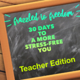 Frazzled to Freedom:  30 Days to a More Stress-Free You -T