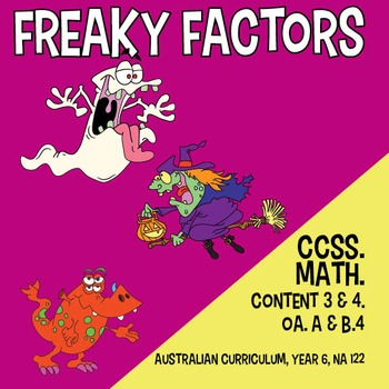 Freaky Factors - CCSS Math Content 3 and 4. Australian Curriculum 6.