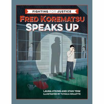 Fred Korematsu Speaks up by Laura Atkins and Stan Yogi