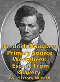 Fredrick Douglass Primary Source Worksheet: Escape From Slavery