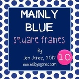 """Free """"Mainly Blue"""" Square Frames & Backgrounds Collection"""