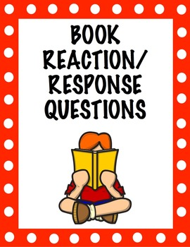 Free Reading Book Response/Reaction Questions (with examples)