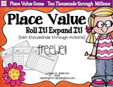 Place Value Ten Thousands through Millions Freebie! Roll It! Expand It!