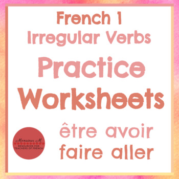 e6c0ab9cd ... French 1 - Irregular Verbs Practice Worksheets [être, avoir, faire,  aller]