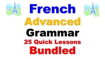 French Advanced Grammar Lessons (not verbs): 25 Quick Less
