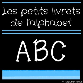 Petits Livrets de L'Alphabet // French Alphabet Booklets