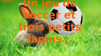 """French: Reading: """"Un jeu de soccer & trois petits lapins"""","""