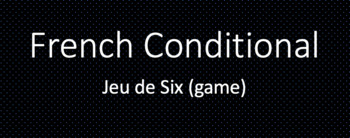 French Conditional : Le Jeu de Six (small group game)