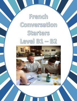 French Conversation Starters:  Intermediate Level French
